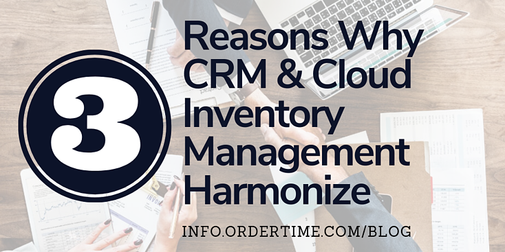 3 Reasons Why CRM and Cloud Inventory Management Harmonize